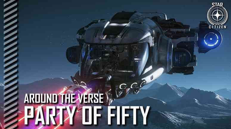 Star Citizen: Around the Verse - Party of Fifty
